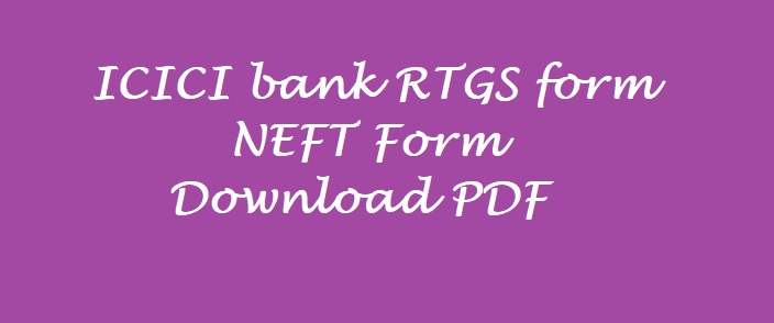 ICICI RTGS Form, NEFT Form pdf download
